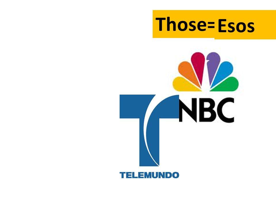 Those= Esos