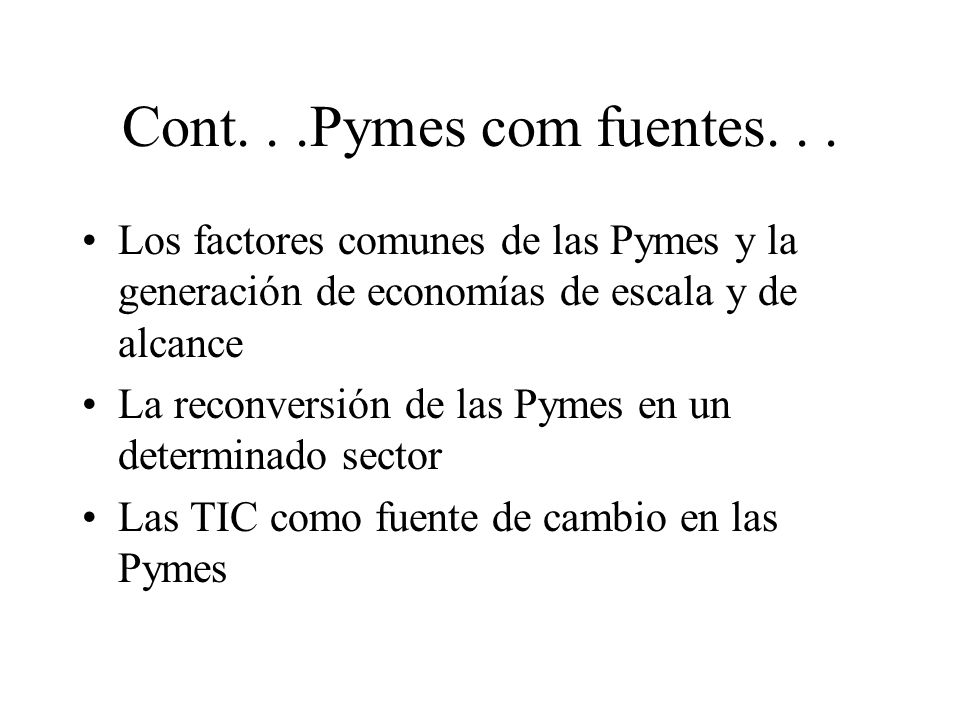 Cont. . .Pymes com fuentes. . . Los factores comunes de las Pymes y la generación de economías de escala y de alcance.