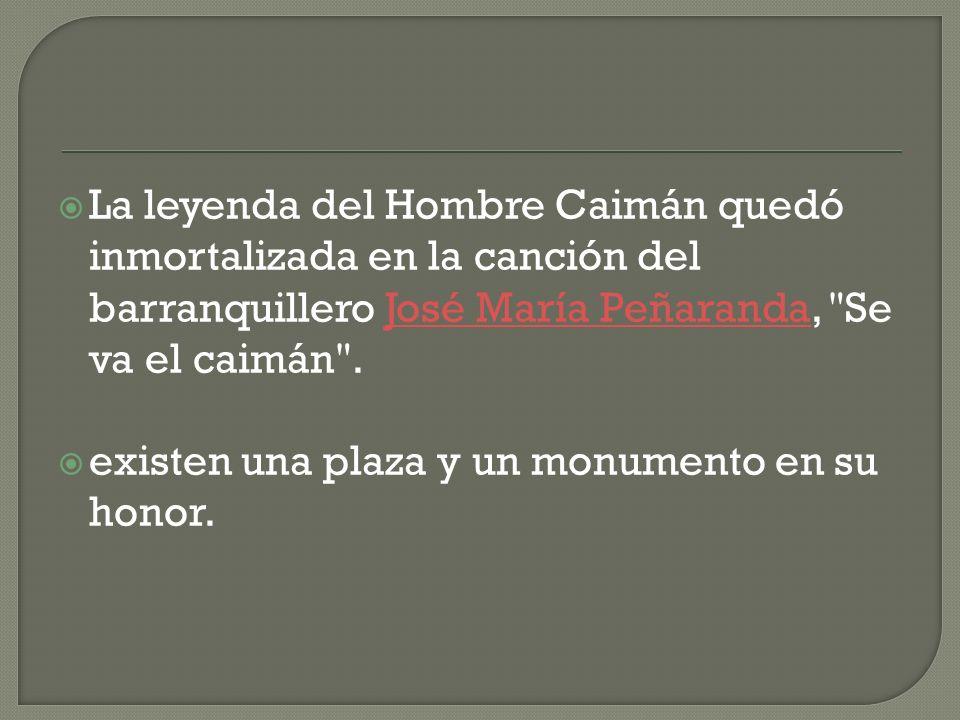 La leyenda del Hombre Caimán quedó inmortalizada en la canción del barranquillero José María Peñaranda, Se va el caimán .