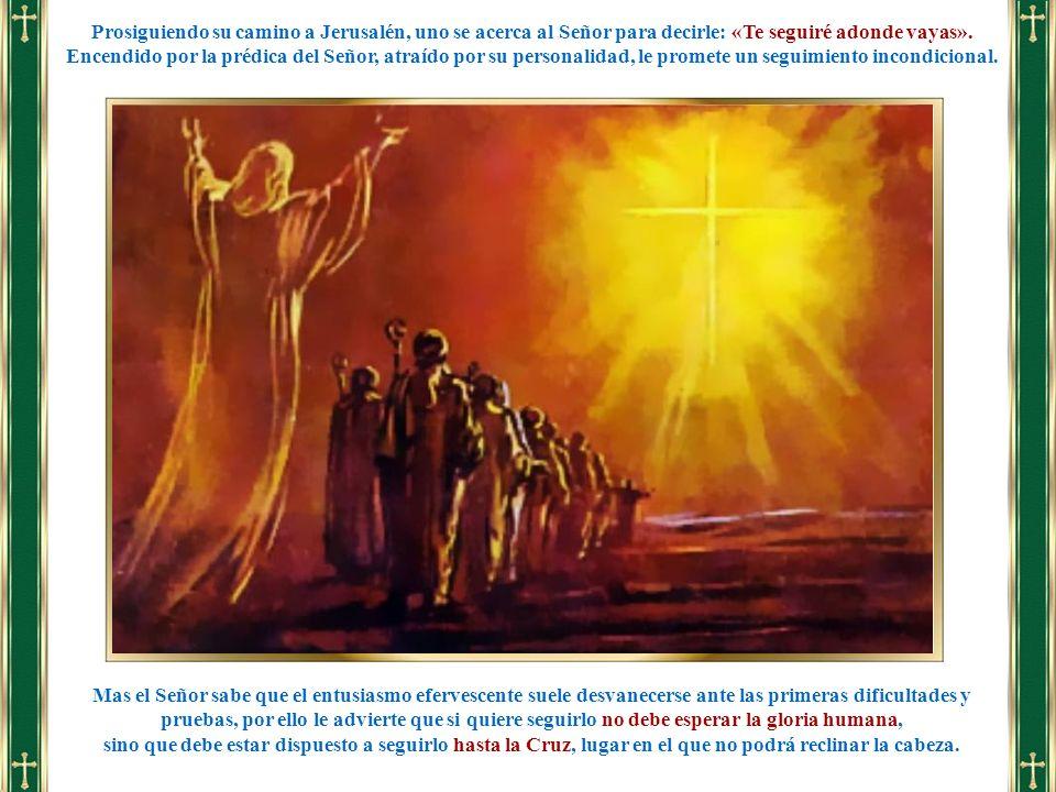 Prosiguiendo su camino a Jerusalén, uno se acerca al Señor para decirle: «Te seguiré adonde vayas».