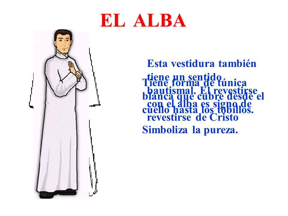 EL ALBATiene forma de túnica blanca que cubre desde el cuello hasta los tobillos. Simboliza la pureza.