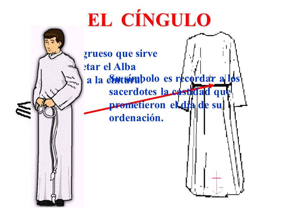 EL CÍNGULOSu símbolo es recordar a los sacerdotes la castidad que prometieron el día de su ordenación.