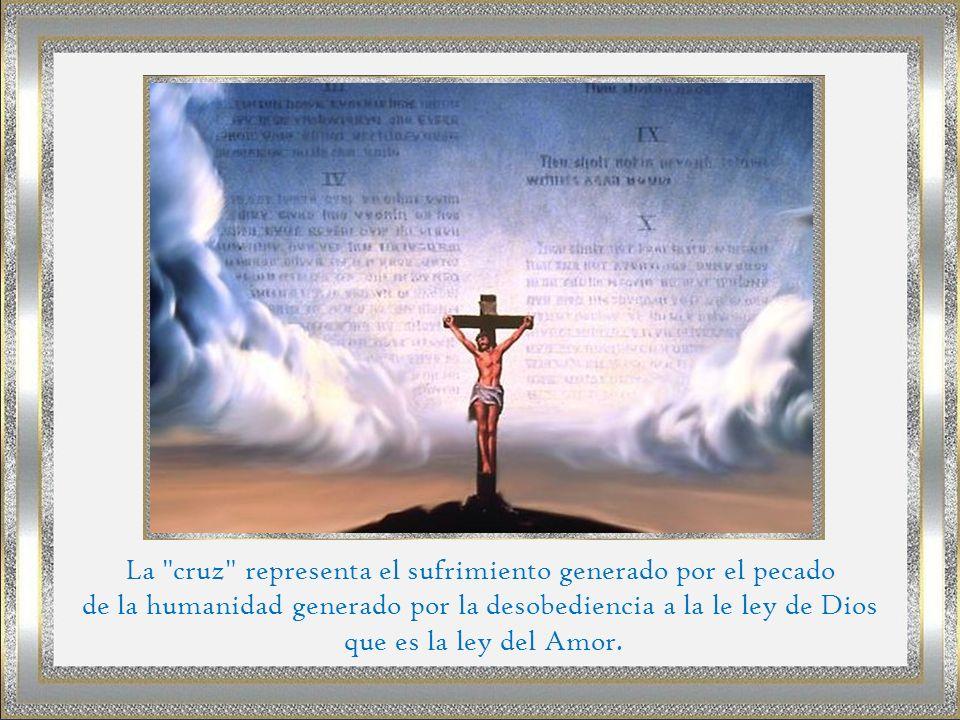 La cruz representa el sufrimiento generado por el pecado