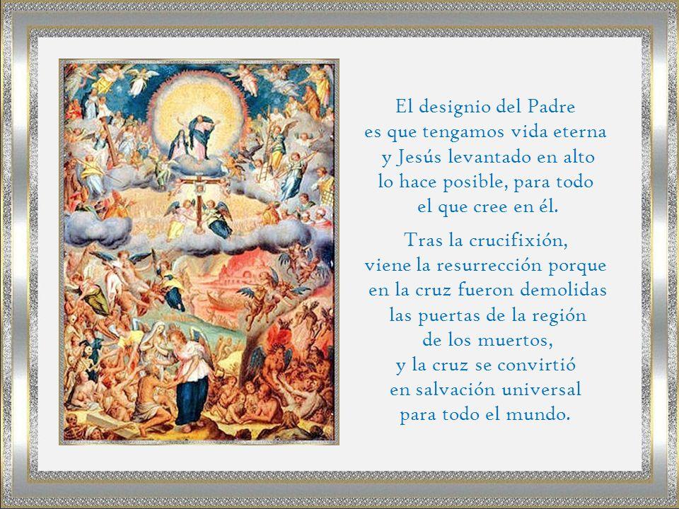 es que tengamos vida eterna y Jesús levantado en alto
