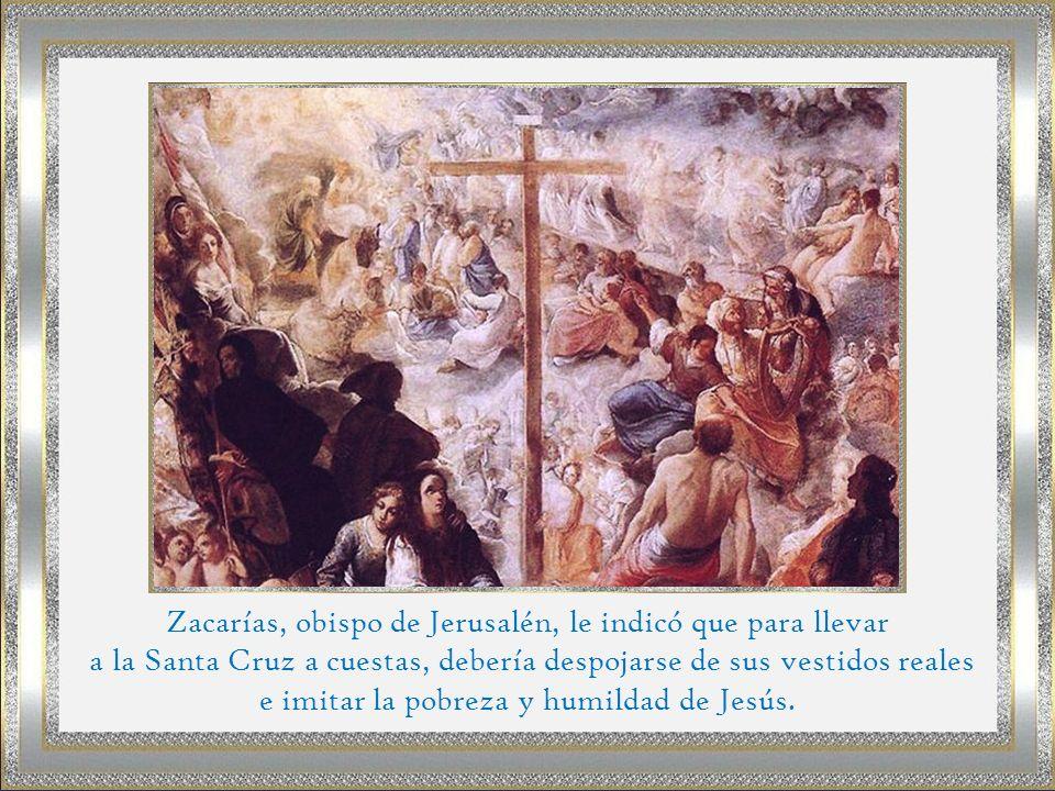 Zacarías, obispo de Jerusalén, le indicó que para llevar