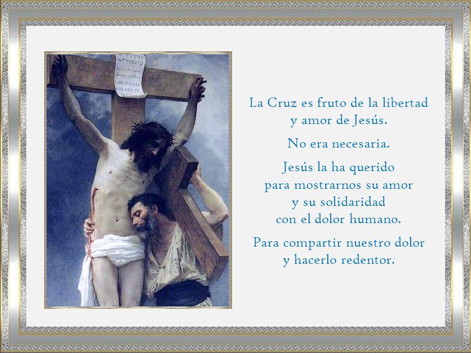 La Cruz es fruto de la libertad y amor de Jesús. No era necesaria.