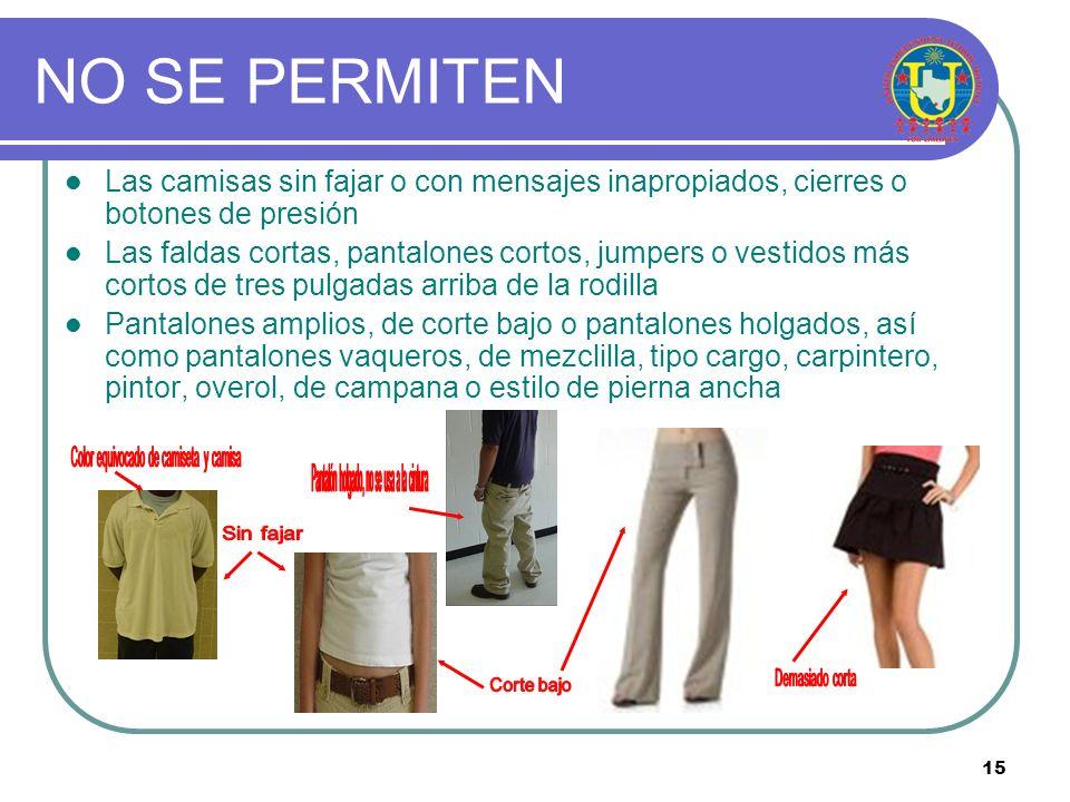 NO SE PERMITEN Las camisas sin fajar o con mensajes inapropiados, cierres o botones de presión.