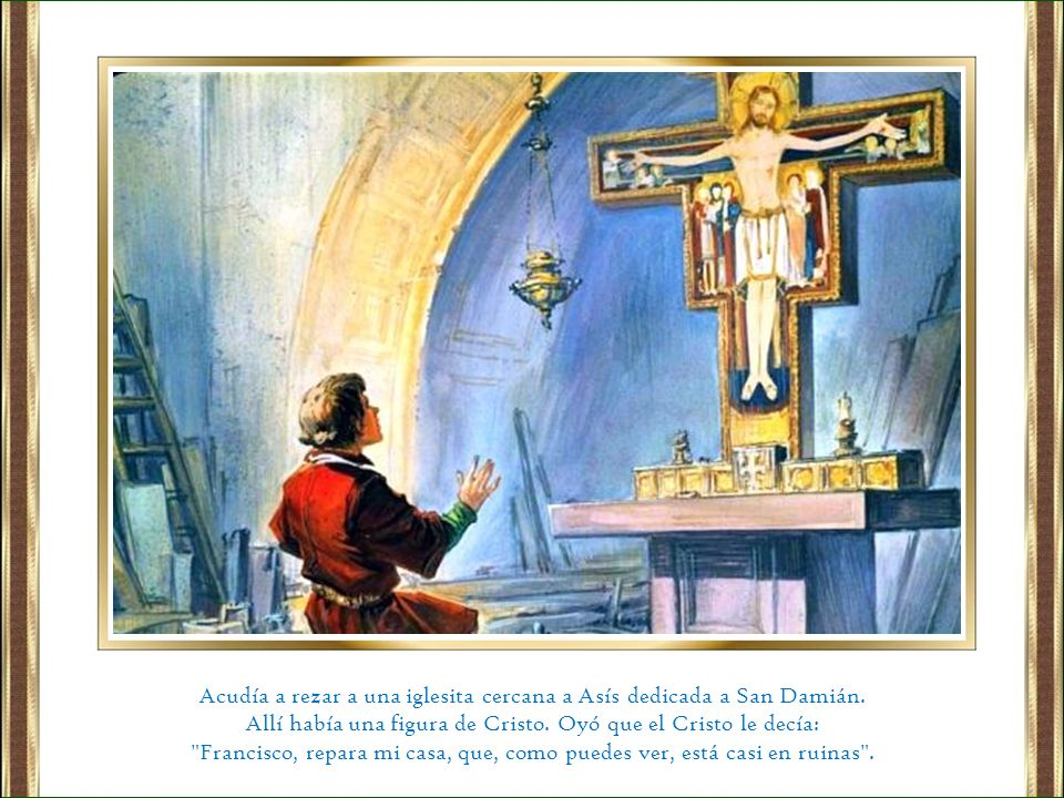 Acudía a rezar a una iglesita cercana a Asís dedicada a San Damián.
