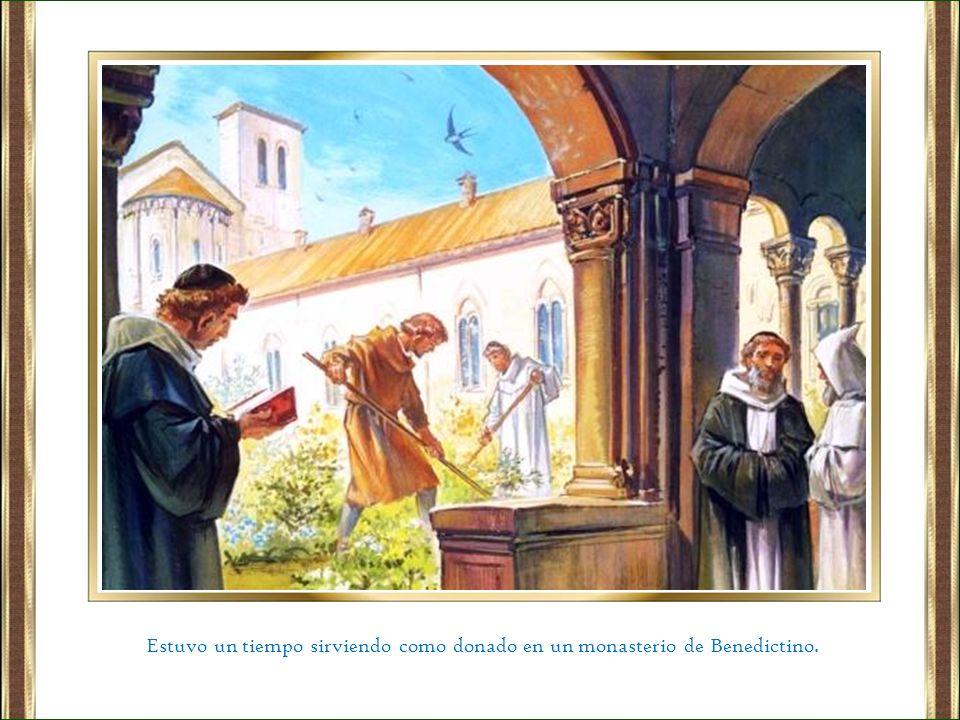 Estuvo un tiempo sirviendo como donado en un monasterio de Benedictino.