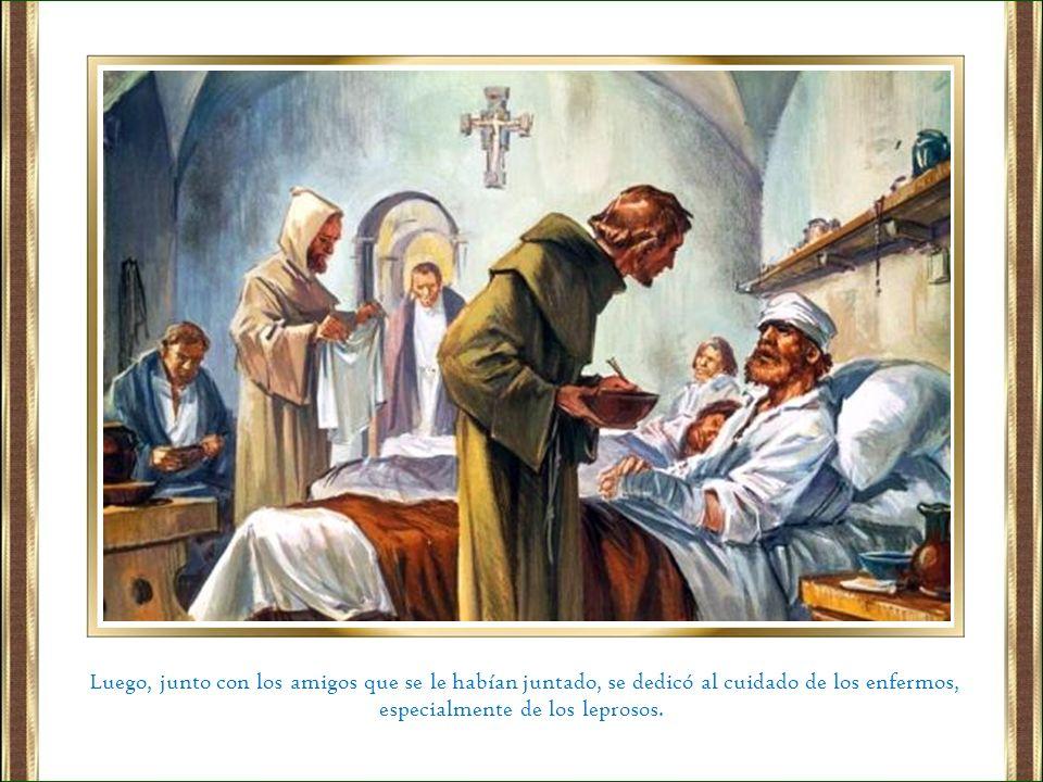 Luego, junto con los amigos que se le habían juntado, se dedicó al cuidado de los enfermos, especialmente de los leprosos.