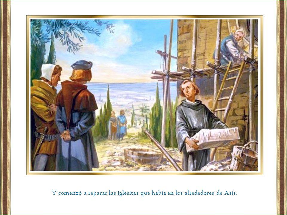 Y comenzó a reparar las iglesitas que había en los alrededores de Asís.