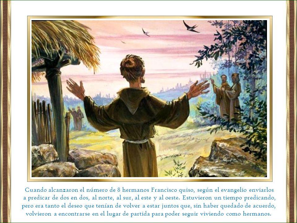 Cuando alcanzaron el número de 8 hermanos Francisco quiso, según el evangelio enviarlos