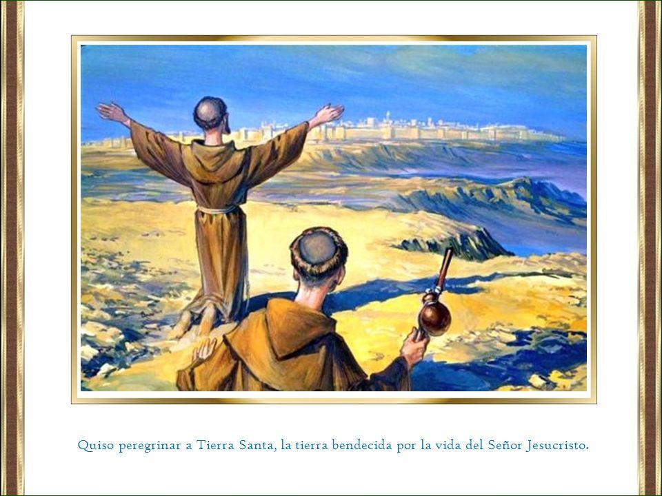 Quiso peregrinar a Tierra Santa, la tierra bendecida por la vida del Señor Jesucristo.