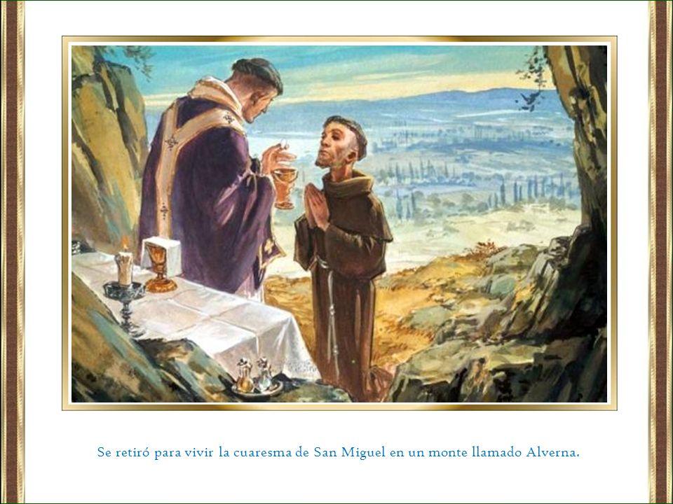 Se retiró para vivir la cuaresma de San Miguel en un monte llamado Alverna.