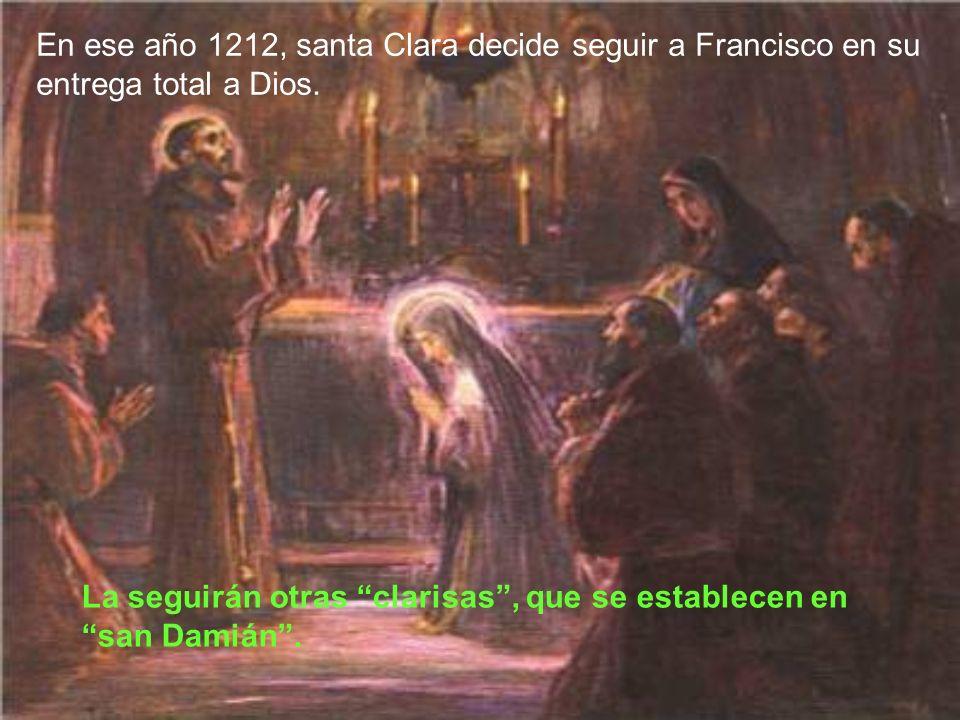 En ese año 1212, santa Clara decide seguir a Francisco en su entrega total a Dios.