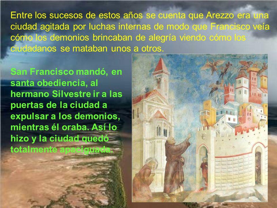 Entre los sucesos de estos años se cuenta que Arezzo era una ciudad agitada por luchas internas de modo que Francisco veía cómo los demonios brincaban de alegría viendo cómo los ciudadanos se mataban unos a otros.
