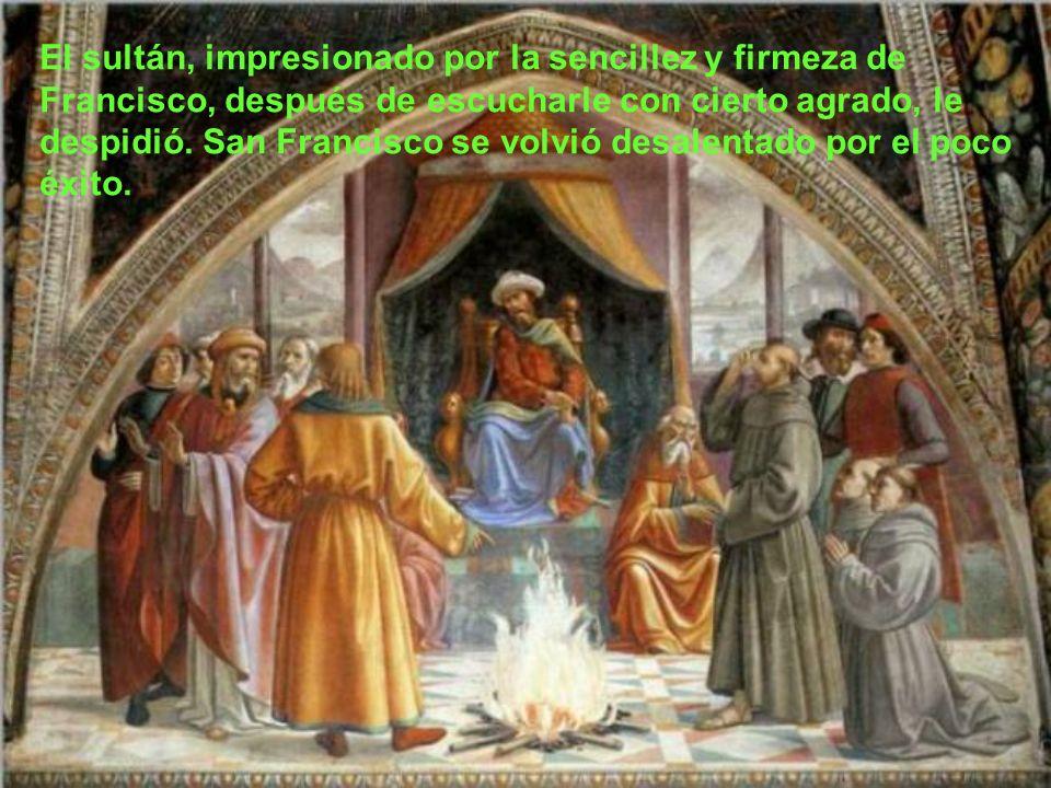 El sultán, impresionado por la sencillez y firmeza de Francisco, después de escucharle con cierto agrado, le despidió.