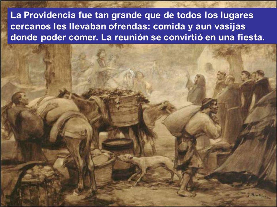 La Providencia fue tan grande que de todos los lugares cercanos les llevaban ofrendas: comida y aun vasijas donde poder comer.