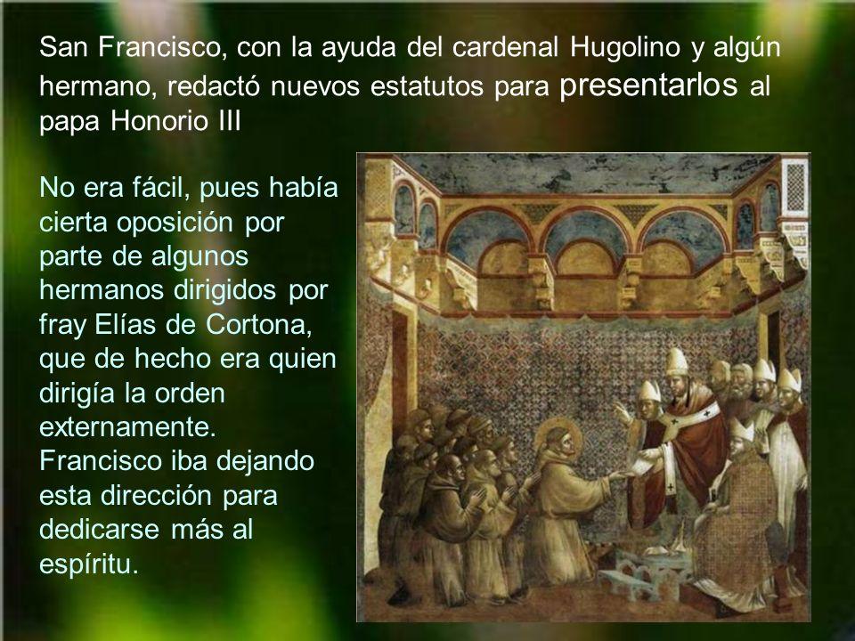 San Francisco, con la ayuda del cardenal Hugolino y algún hermano, redactó nuevos estatutos para presentarlos al papa Honorio III