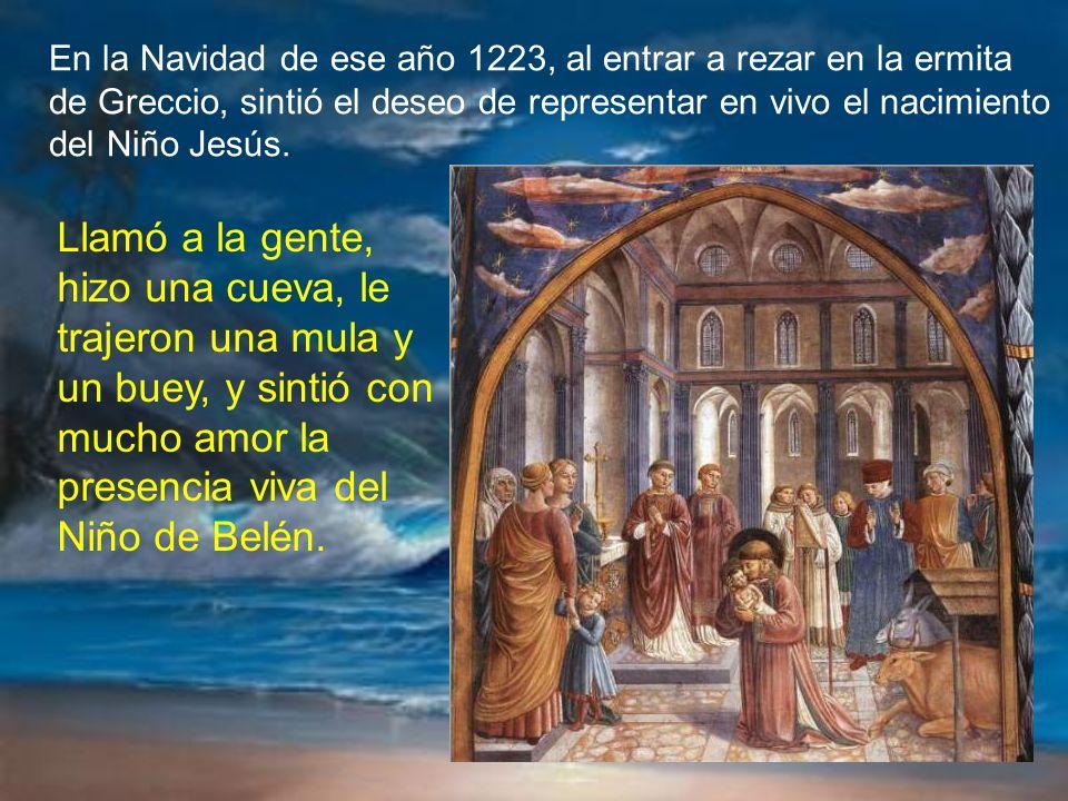 En la Navidad de ese año 1223, al entrar a rezar en la ermita de Greccio, sintió el deseo de representar en vivo el nacimiento del Niño Jesús.