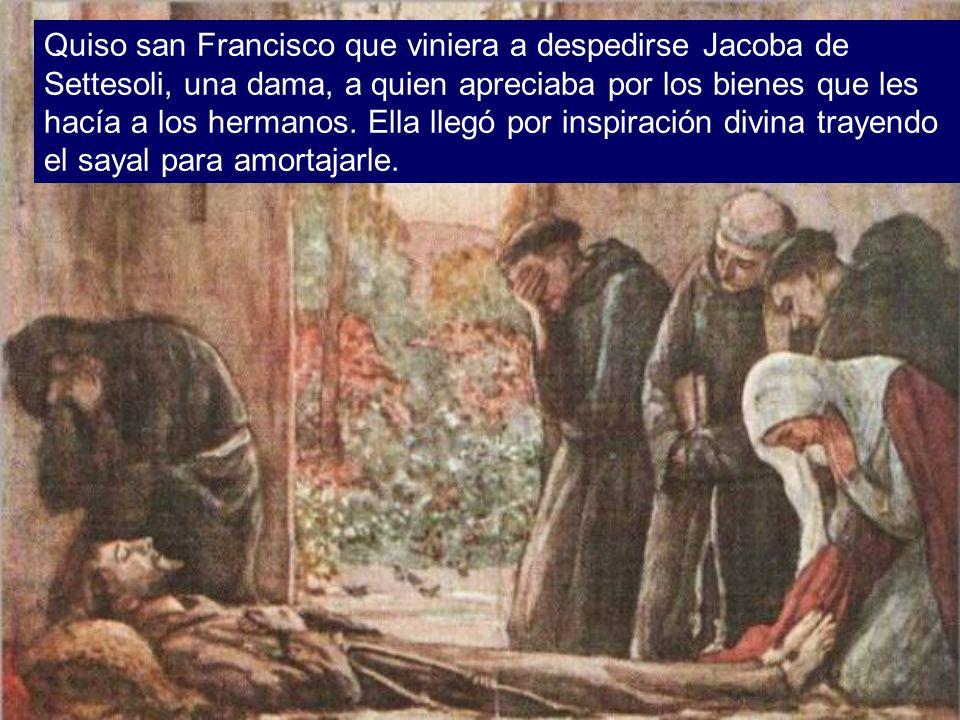 Quiso san Francisco que viniera a despedirse Jacoba de Settesoli, una dama, a quien apreciaba por los bienes que les hacía a los hermanos.