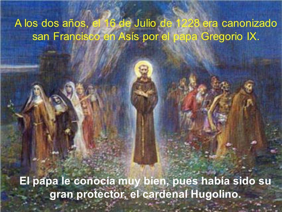 A los dos años, el 16 de Julio de 1228 era canonizado san Francisco en Asís por el papa Gregorio IX.