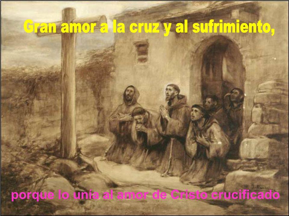 Gran amor a la cruz y al sufrimiento,