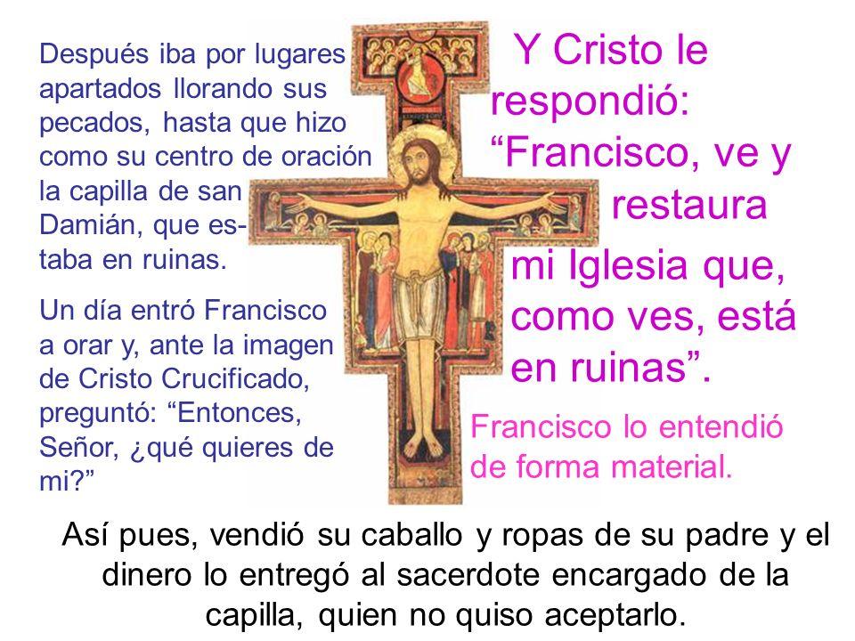 Y Cristo le respondió: Francisco, ve y
