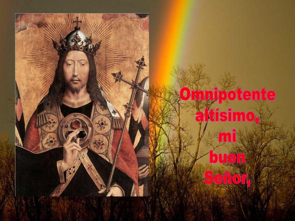 Omnipotente altísimo, mi buen Señor,