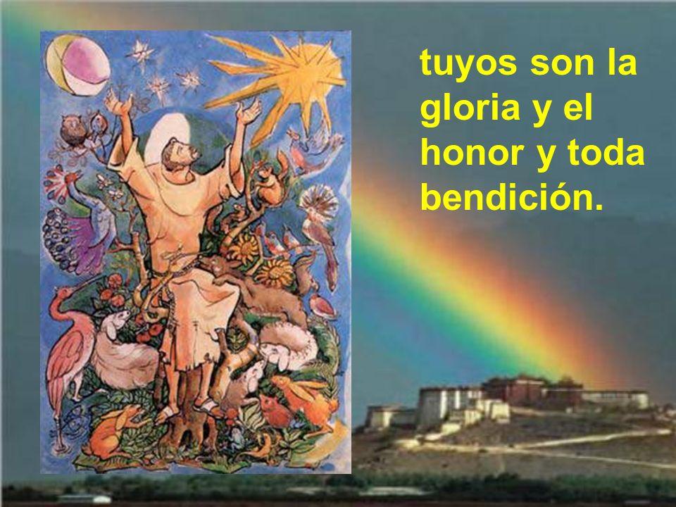 tuyos son la gloria y el honor y toda bendición.