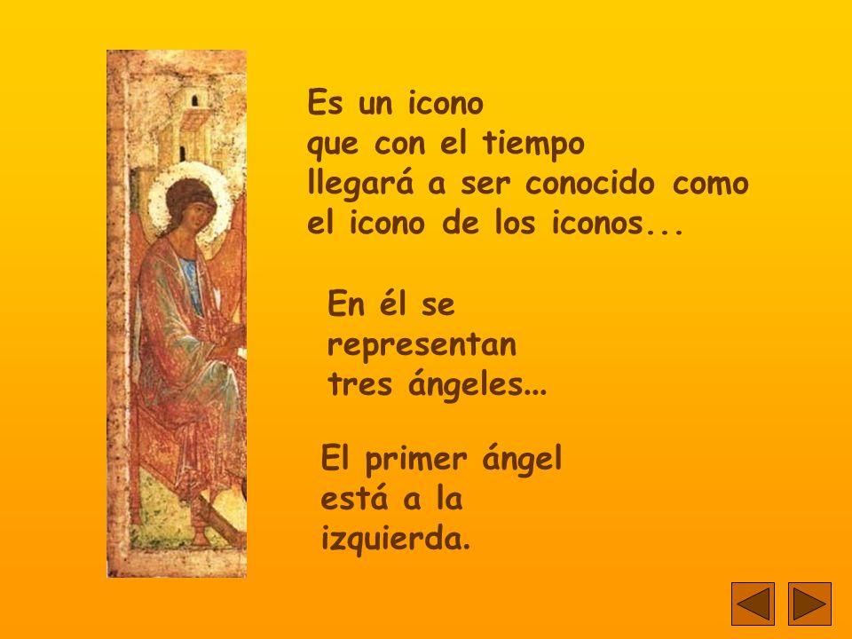 Es un icono que con el tiempo. llegará a ser conocido como. el icono de los iconos... En él se representan tres ángeles...