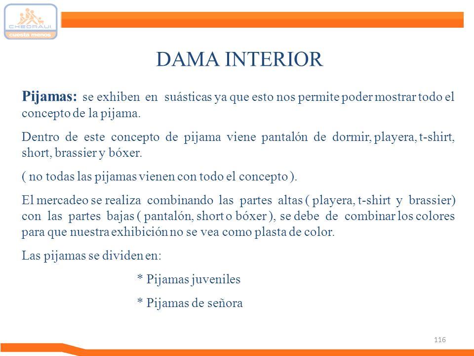 DAMA INTERIOR Pijamas: se exhiben en suásticas ya que esto nos permite poder mostrar todo el concepto de la pijama.