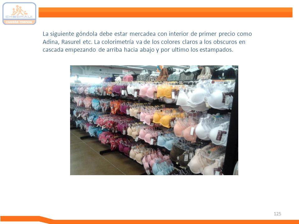 La siguiente góndola debe estar mercadea con interior de primer precio como Adina, Rasurel etc.