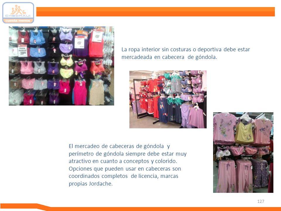 La ropa interior sin costuras o deportiva debe estar mercadeada en cabecera de góndola.