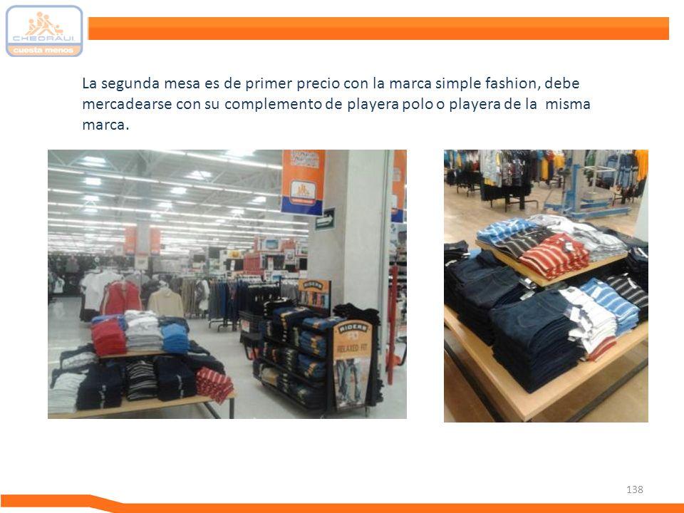 La segunda mesa es de primer precio con la marca simple fashion, debe mercadearse con su complemento de playera polo o playera de la misma marca.