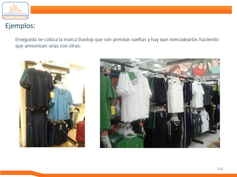 Ejemplos: Enseguida se coloca la marca Dunlop que son prendas sueltas y hay que mercadearlas haciendo que armonicen unas con otras.