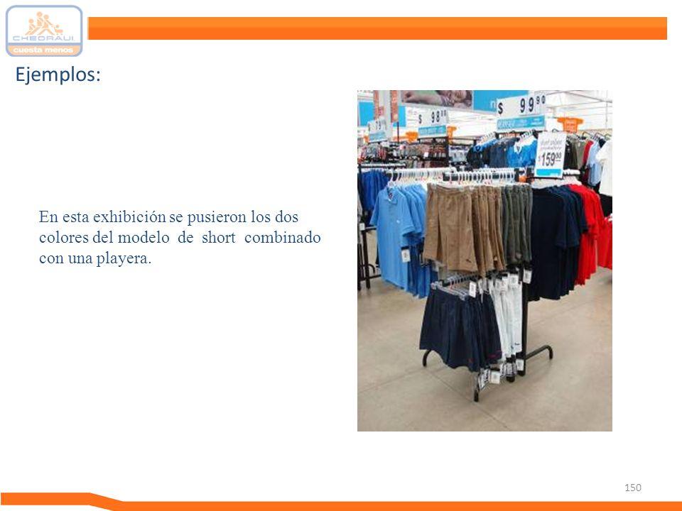 Ejemplos: En esta exhibición se pusieron los dos colores del modelo de short combinado con una playera.