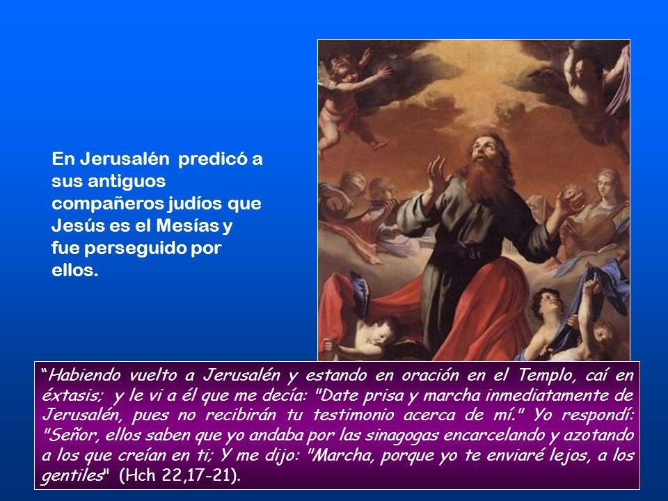 En Jerusalén predicó a sus antiguos compañeros judíos que Jesús es el Mesías y fue perseguido por ellos.