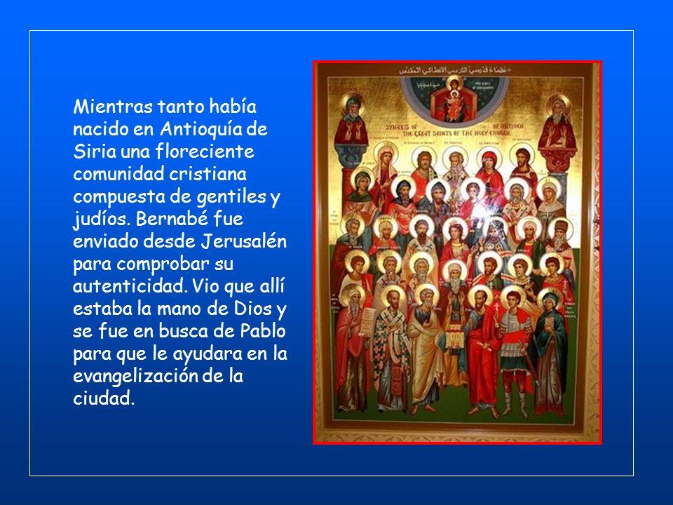 Mientras tanto había nacido en Antioquía de Siria una floreciente comunidad cristiana compuesta de gentiles y judíos.
