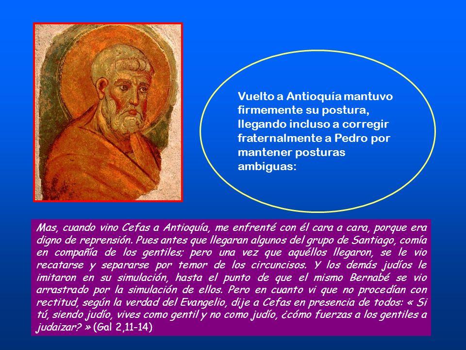 Vuelto a Antioquía mantuvo firmemente su postura, llegando incluso a corregir fraternalmente a Pedro por mantener posturas ambiguas: