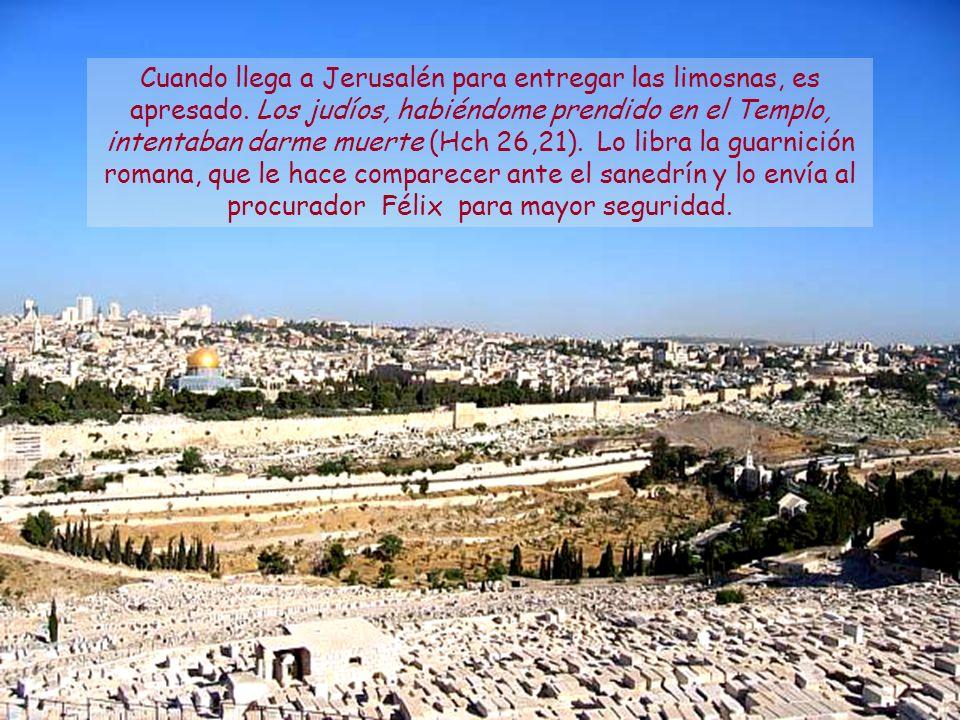 Cuando llega a Jerusalén para entregar las limosnas, es apresado