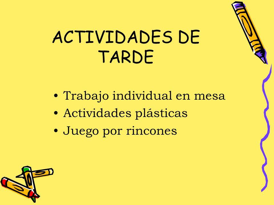 ACTIVIDADES DE TARDE Trabajo individual en mesa Actividades plásticas