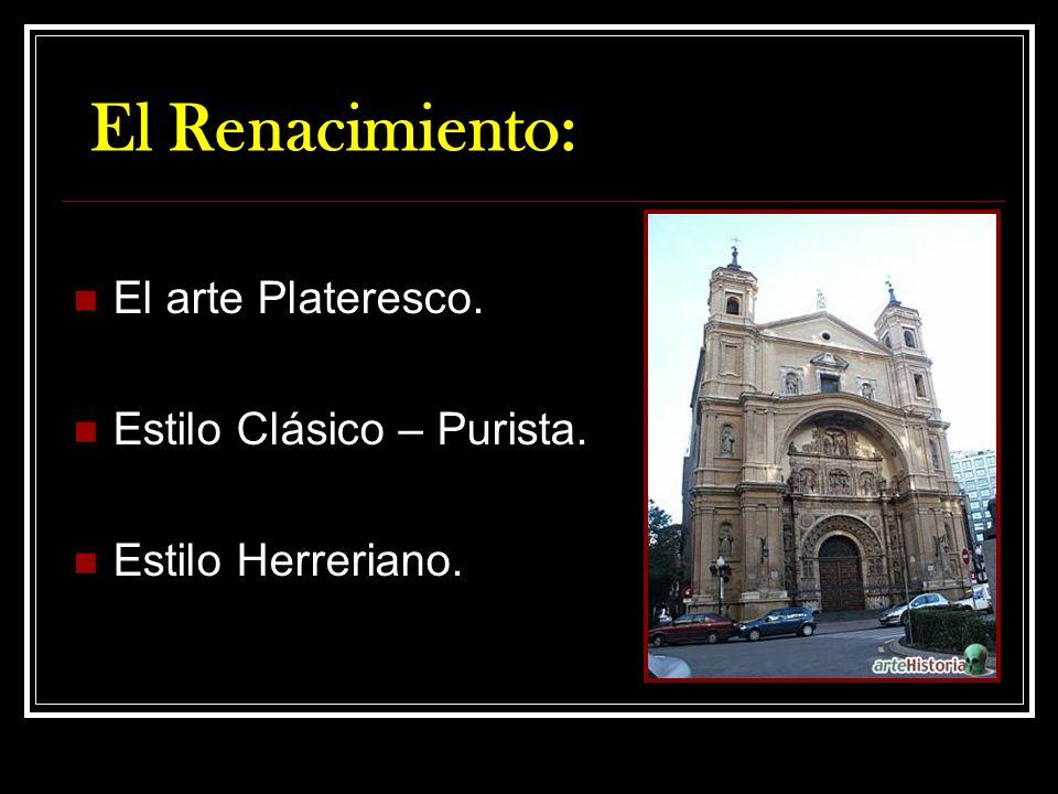 El Renacimiento: El arte Plateresco. Estilo Clásico – Purista.