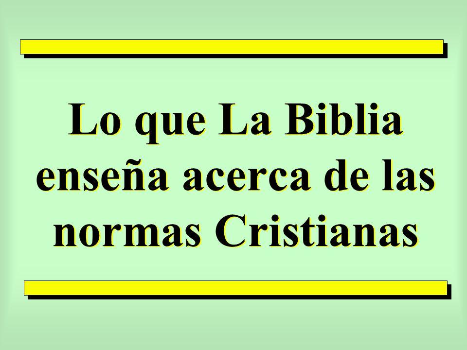 Lo que La Biblia enseña acerca de las normas Cristianas
