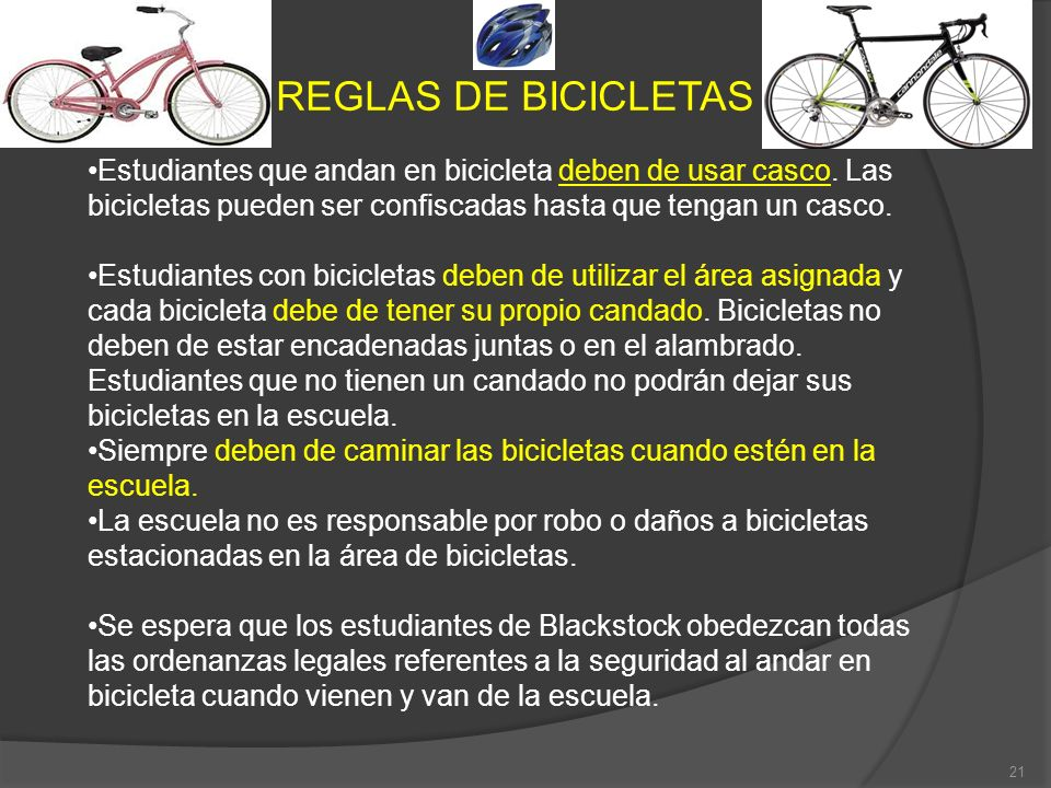 REGLAS DE BICICLETAS Estudiantes que andan en bicicleta deben de usar casco. Las bicicletas pueden ser confiscadas hasta que tengan un casco.
