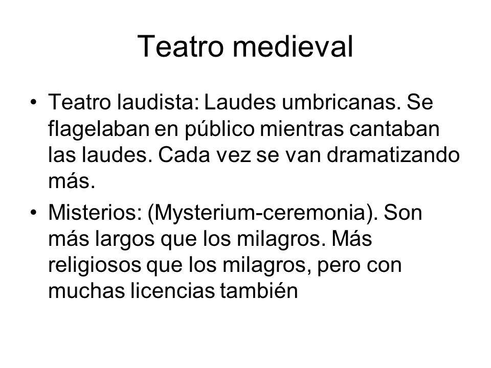 Teatro medieval Teatro laudista: Laudes umbricanas. Se flagelaban en público mientras cantaban las laudes. Cada vez se van dramatizando más.