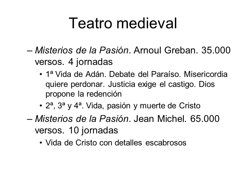 Teatro medievalMisterios de la Pasión. Arnoul Greban. 35.000 versos. 4 jornadas.