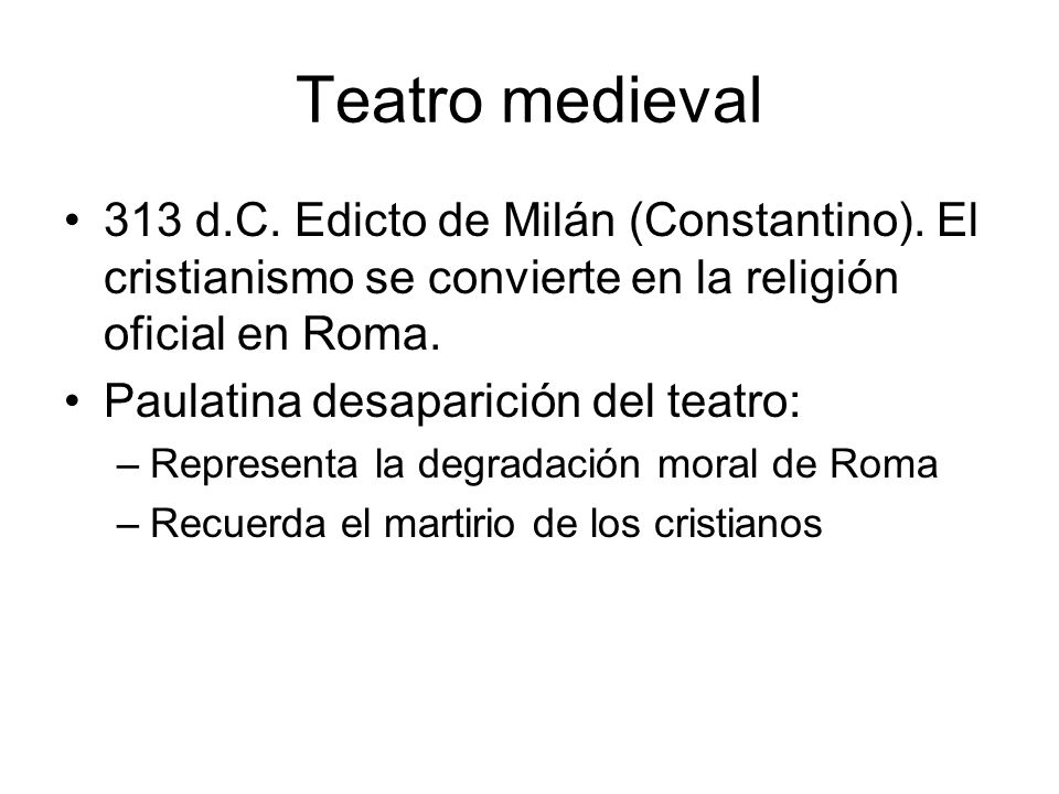Teatro medieval313 d.C. Edicto de Milán (Constantino). El cristianismo se convierte en la religión oficial en Roma.
