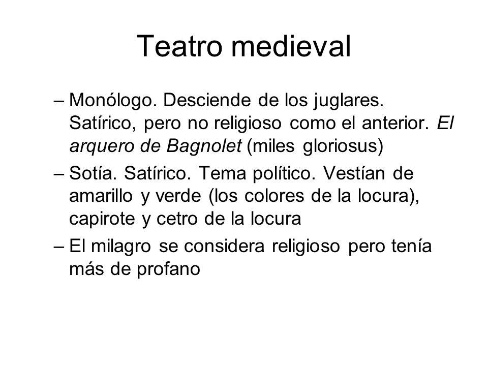 Teatro medievalMonólogo. Desciende de los juglares. Satírico, pero no religioso como el anterior. El arquero de Bagnolet (miles gloriosus)