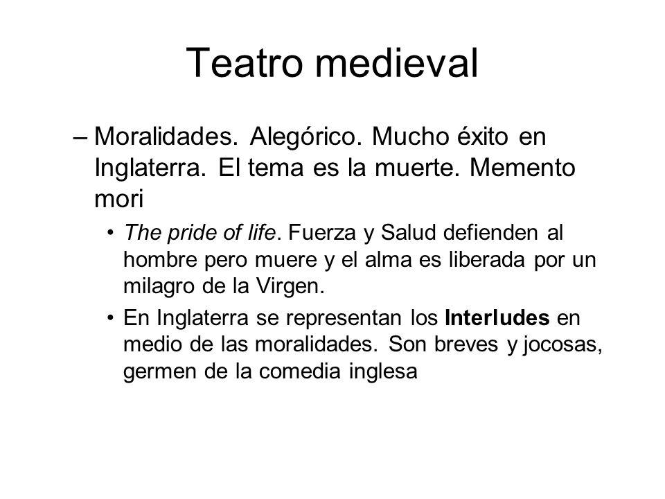 Teatro medievalMoralidades. Alegórico. Mucho éxito en Inglaterra. El tema es la muerte. Memento mori.